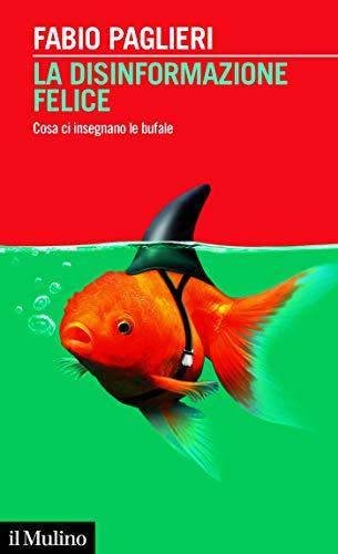 Fabio Paglieri La disinformazione felice