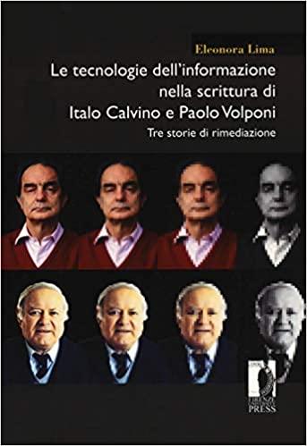 Eleonora Lima, Le tecnologie dell'informazione nella scrittura di Italo Calvino e Paolo Volponi: Tre storie di rimediazione