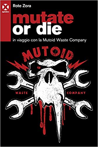 Rote Zora (Elisa Fosforino), Mutate or die. In viaggio con la Mutoids Waste Company