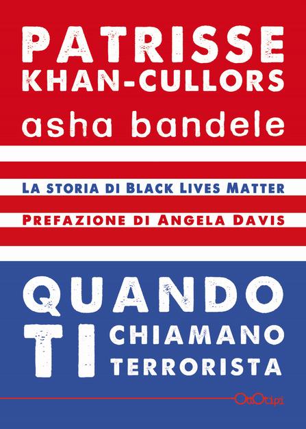 Patrisse Khan-Cullors, Asha Bandele, Quando ti chiamano terrorista, La storia di Black Lives Matter