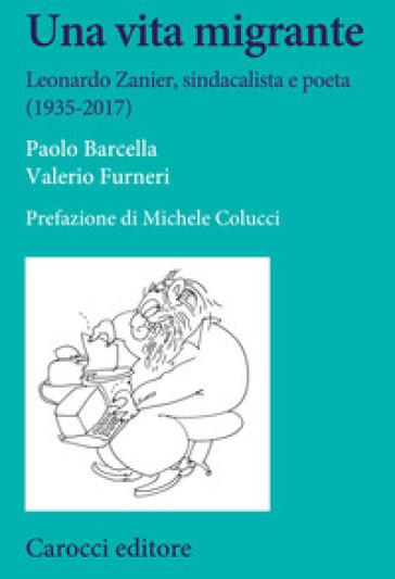 Una vita Migrante - Leonardo Zanier, sindacalista e poeta (1935-2017)