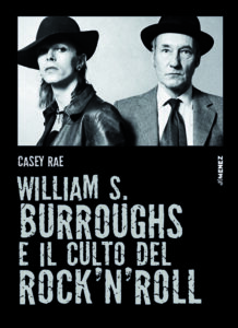Casey Rae, William Burroughs e il culto del rock'n'roll