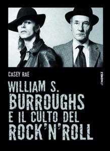 Casey Rae, William Burroughs e il culto del rock'n'roll