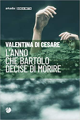 Valentina Di Cesare, L'anno che Bartolo decise di morire