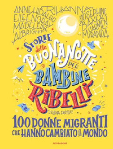 Elena Favilli, Storie della buonanotte per bambine ribelli. 100 donne migranti che hanno cambiato il mondo