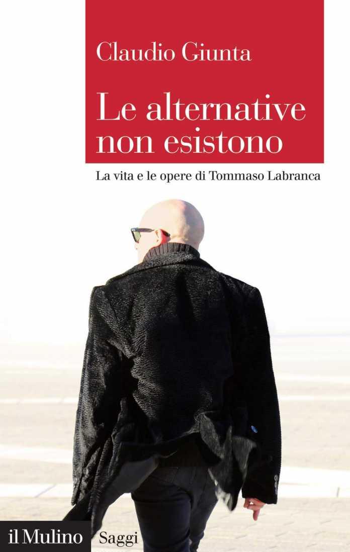 Claudio Giunta, Le alternative non esistono. La vita e le opere di Tommaso Labranca