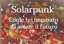 Francesco Verso e Fabio Fernandes (a cura di), Solarpunk. Come ho imparato ad amare il futuro