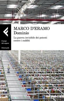 Marco d'Eramo, Dominio. La guerra invisibile dei potenti contro i sudditi