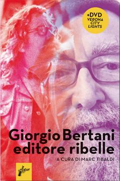 Marc Tibaldi (a cura di) Giorgio Bertani editore ribelle, + DVD Verona City Lights,