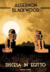 Algernon Blackwood, Discesa in Egitto